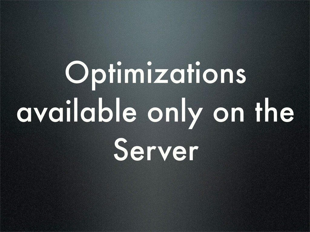 Optimizations available only on the Server