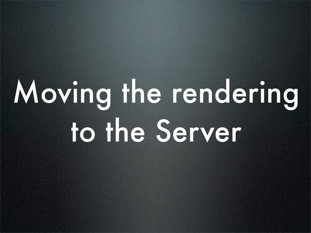Moving the rendering to the Server