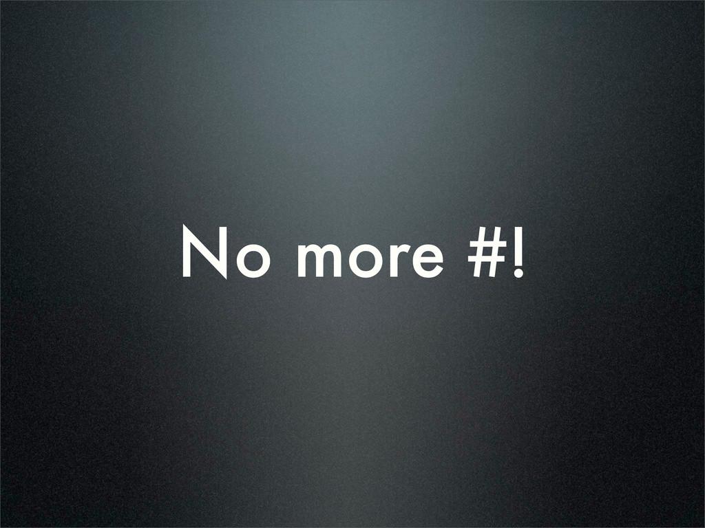 No more #!