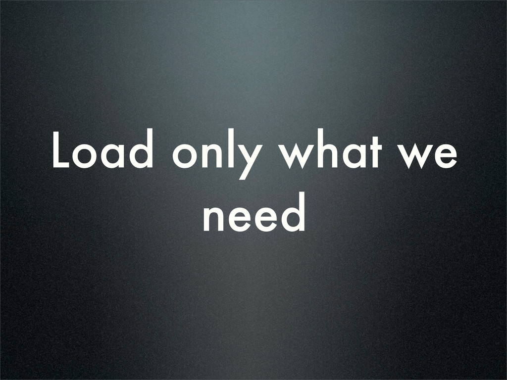 Load only what we need