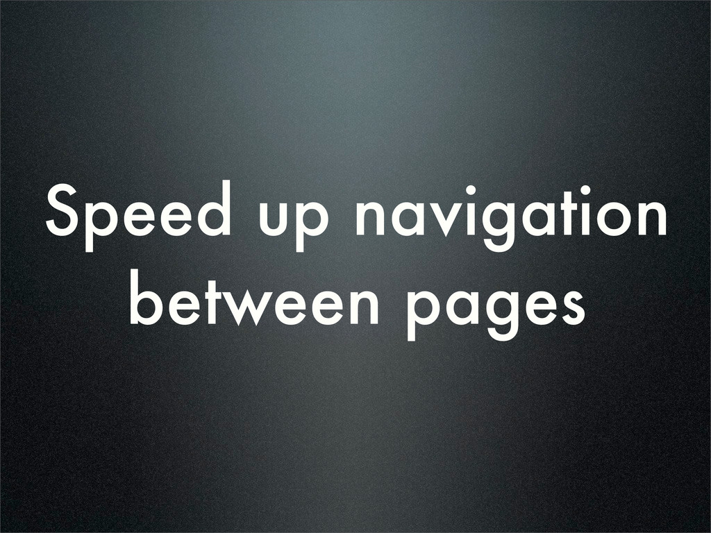 Speed up navigation between pages