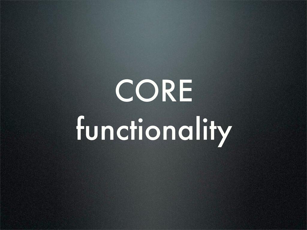 CORE functionality