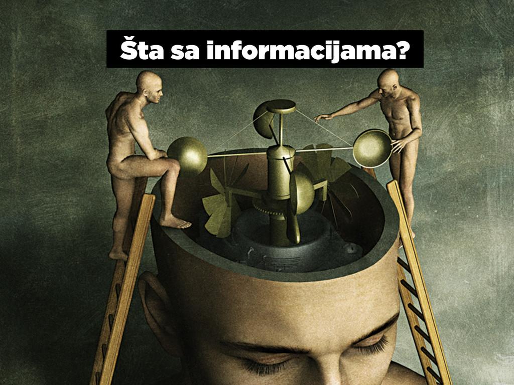 Šta sa informacijama?