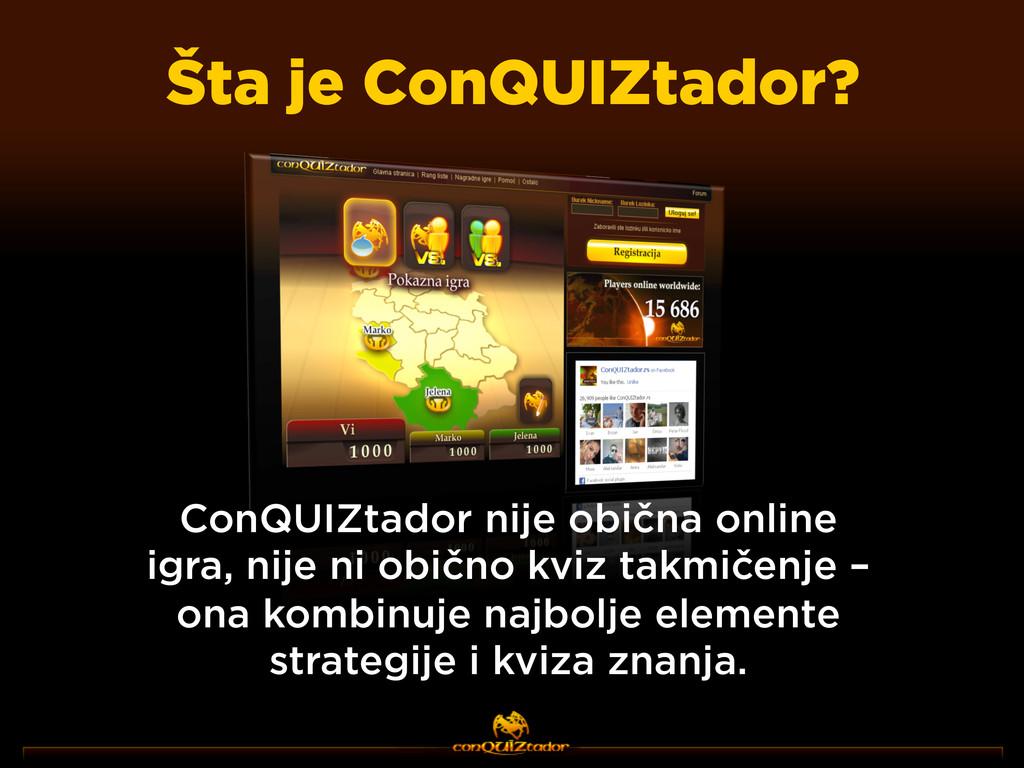 Šta je ConQUIZtador? ConQUIZtador nije obična o...