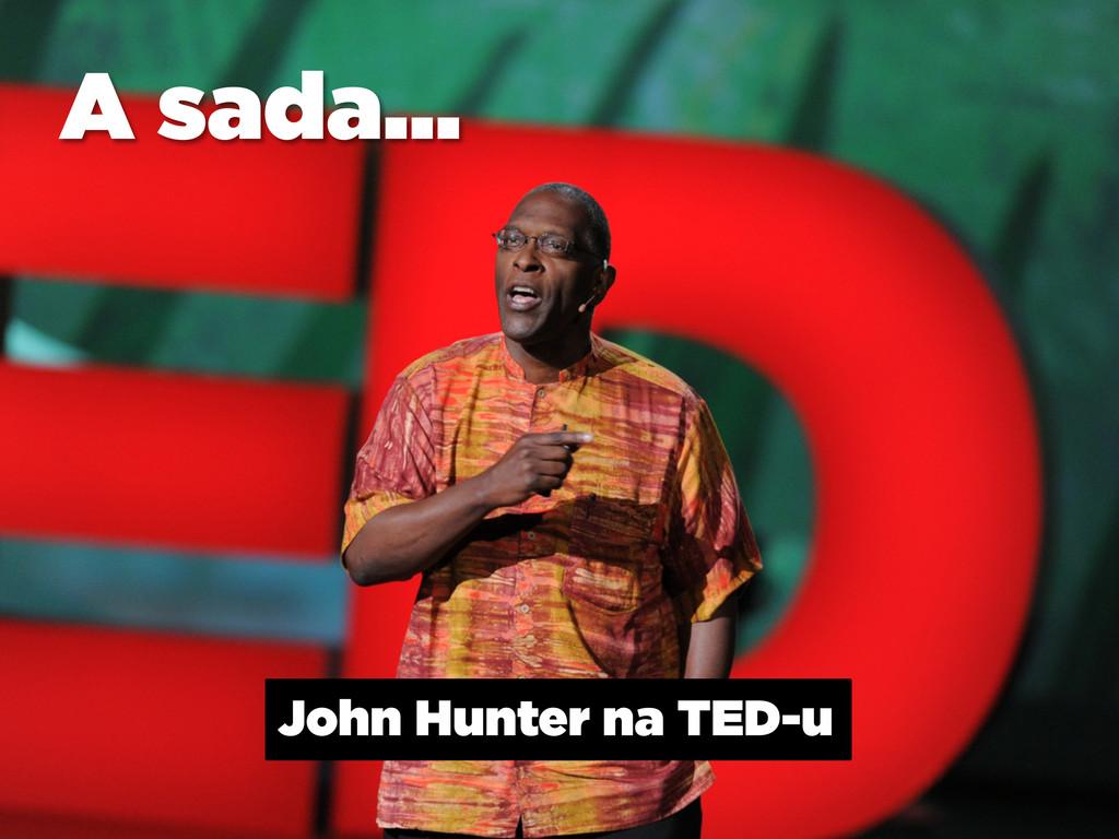 John Hunter na TED-u A sada…