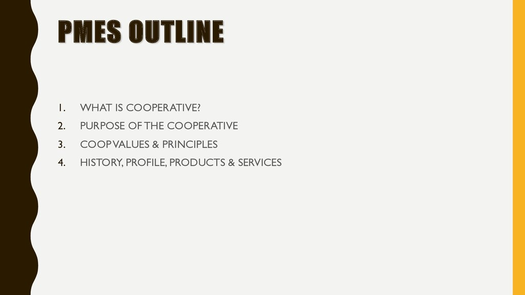 PMES OUTLINE 1. WHAT IS COOPERATIVE? 2. PURPOSE...