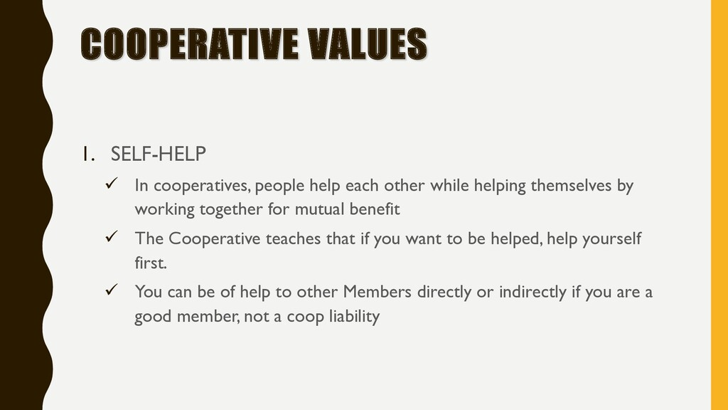 COOPERATIVE VALUES 1. SELF-HELP ü In cooperativ...