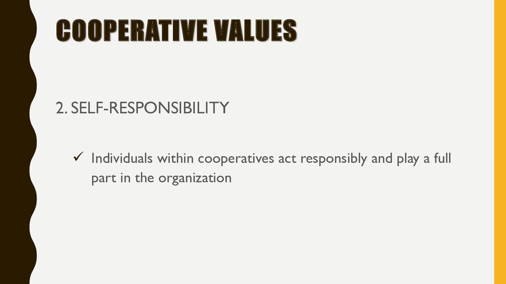COOPERATIVE VALUES 2. SELF-RESPONSIBILITY ü Ind...