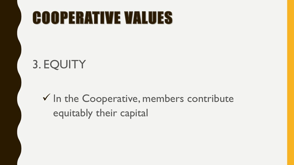 COOPERATIVE VALUES 3. EQUITY ü In the Cooperati...