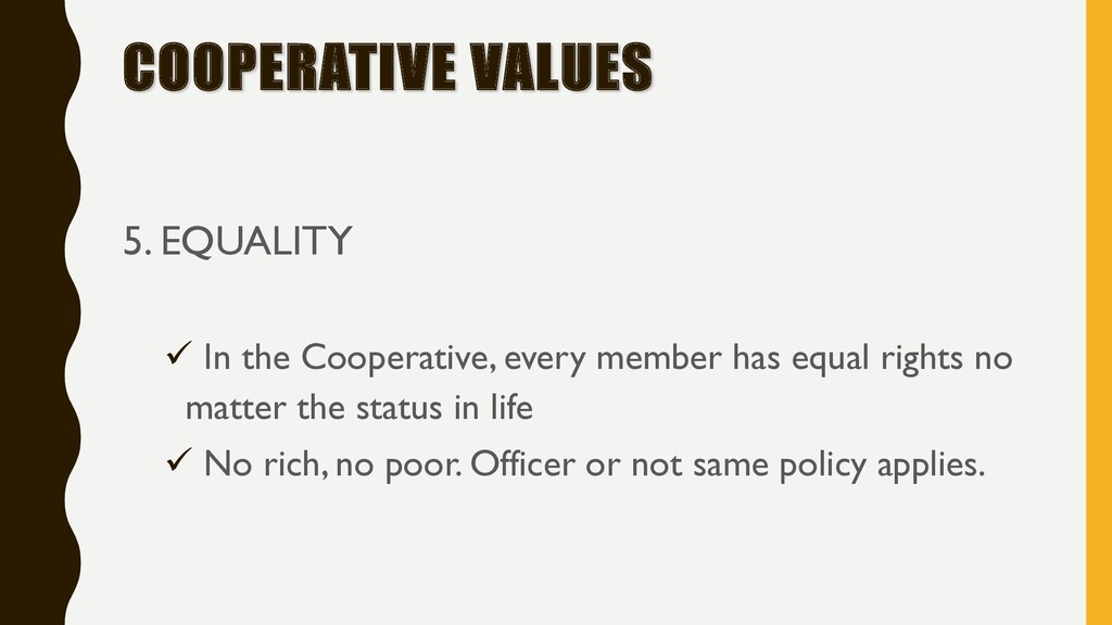 COOPERATIVE VALUES 5. EQUALITY ü In the Coopera...