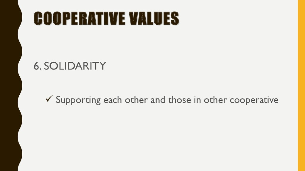 COOPERATIVE VALUES 6. SOLIDARITY ü Supporting e...