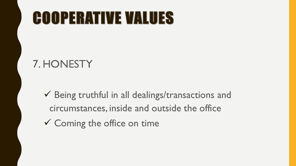COOPERATIVE VALUES 7. HONESTY ü Being truthful ...