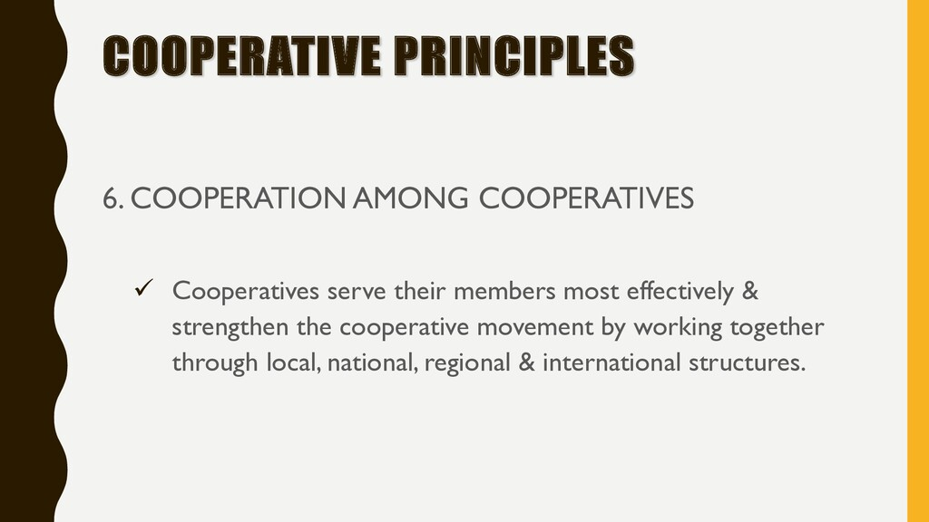 COOPERATIVE PRINCIPLES 6. COOPERATION AMONG COO...