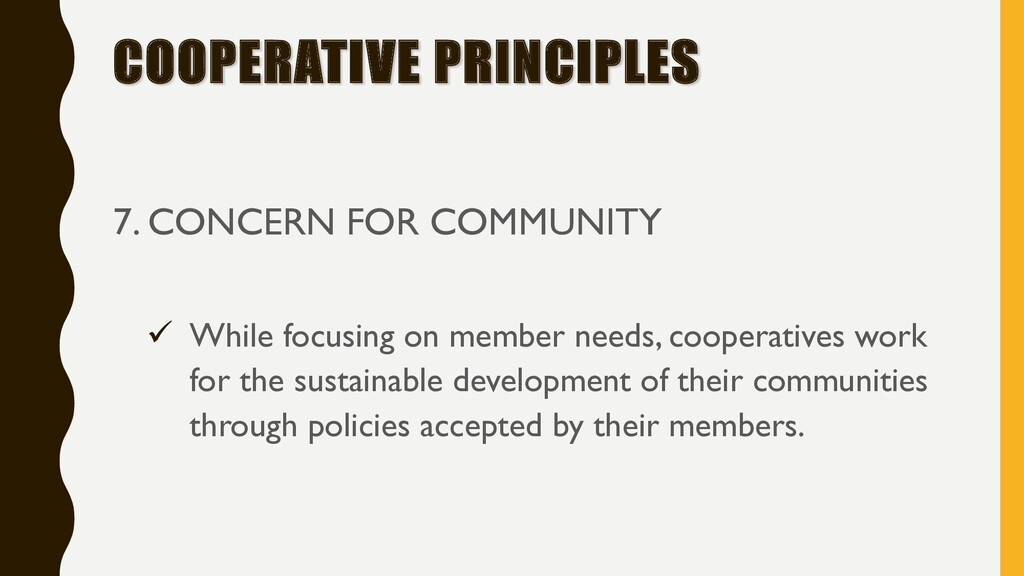 COOPERATIVE PRINCIPLES 7. CONCERN FOR COMMUNITY...
