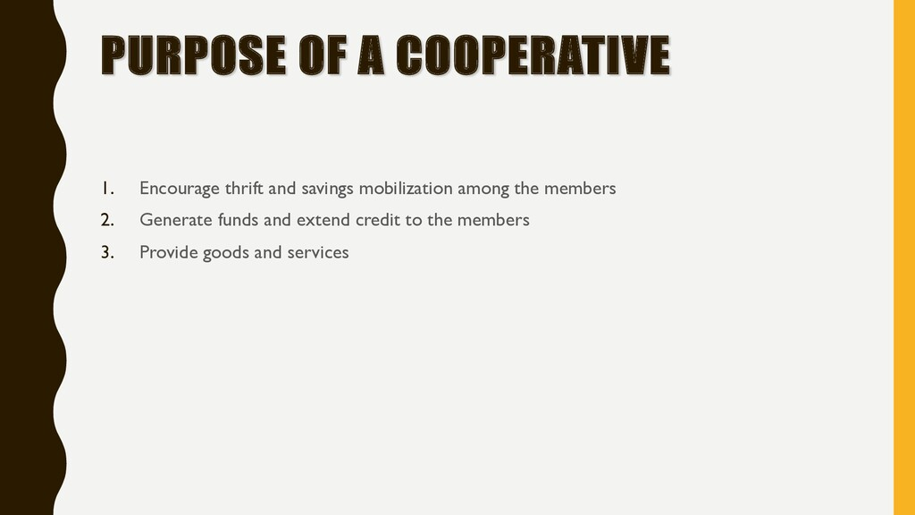 PURPOSE OF A COOPERATIVE 1. Encourage thrift an...