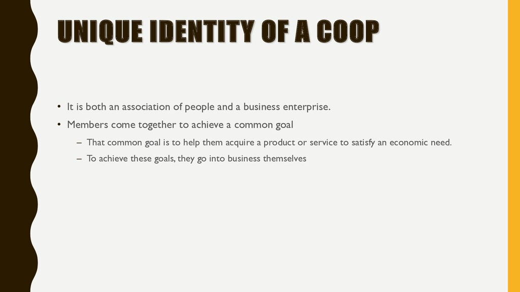 UNIQUE IDENTITY OF A COOP • It is both an assoc...