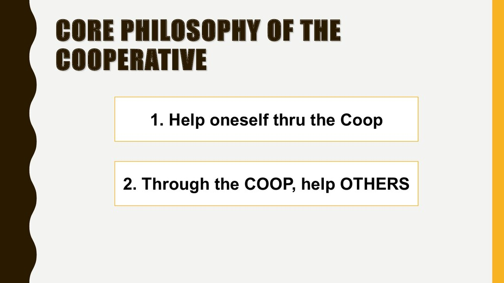 CORE PHILOSOPHY OF THE COOPERATIVE 1. Help ones...