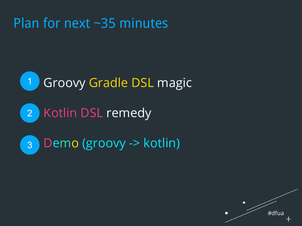 #dfua Plan for next ~35 minutes 1. Groovy Gradl...