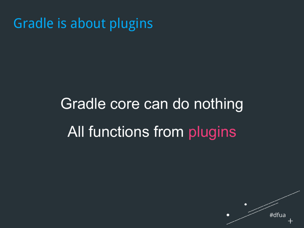 #dfua Gradle is about plugins Gradle core can d...
