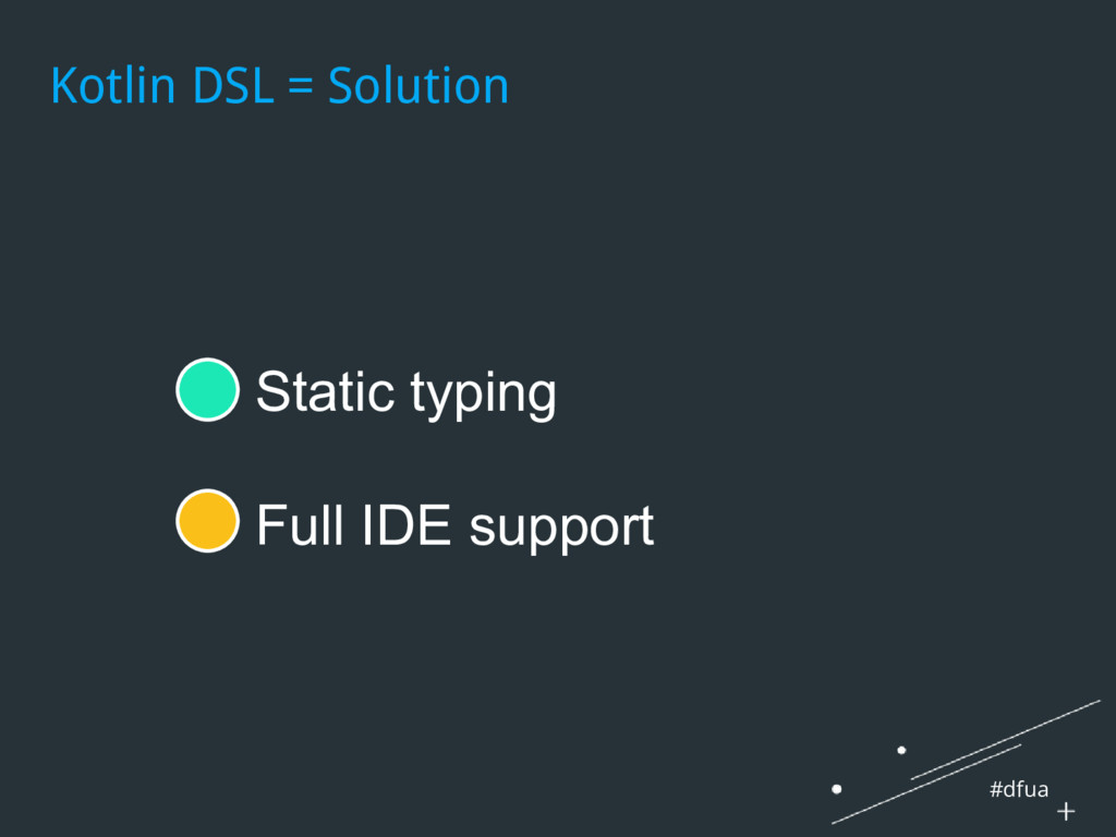 #dfua ● Static typing ● Full IDE support Kotlin...