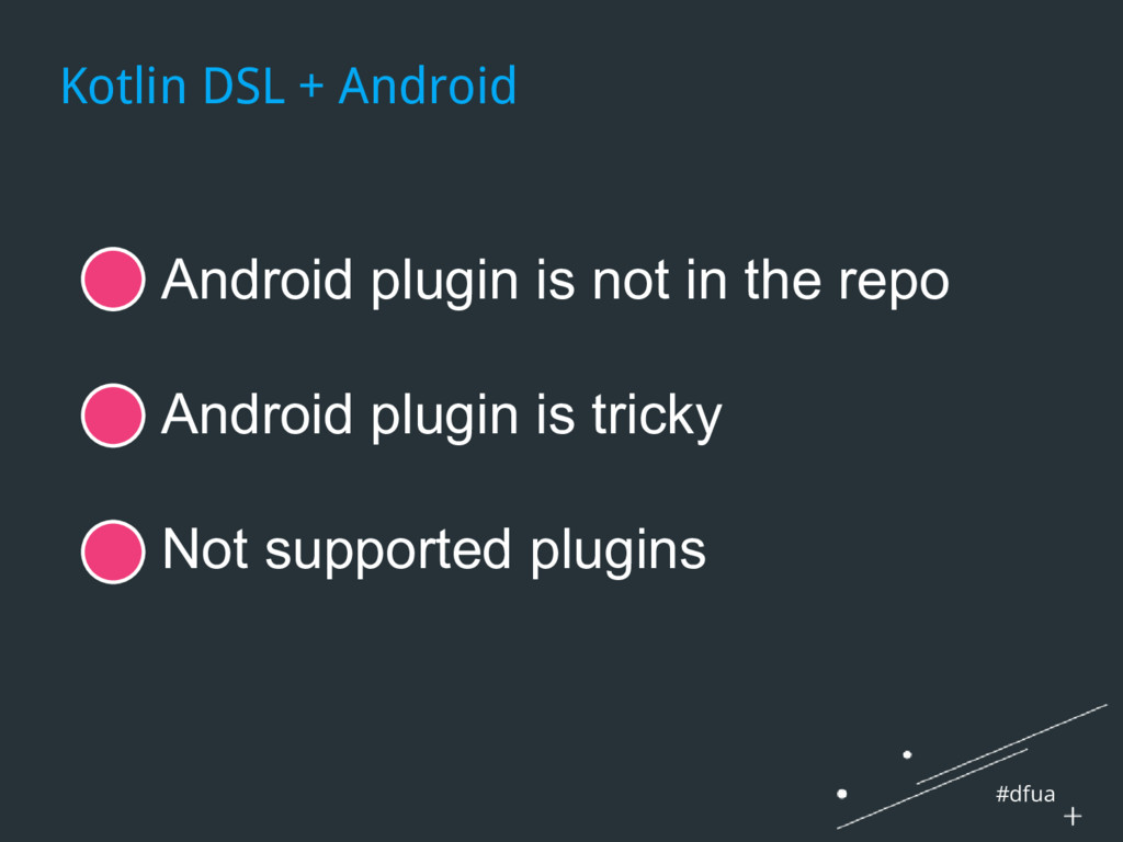 #dfua Kotlin DSL + Android ● Android plugin is ...