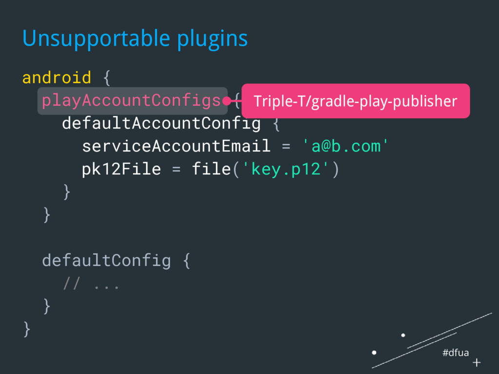 #dfua Unsupportable plugins android { playAccou...