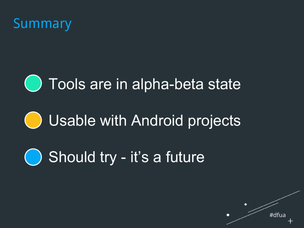 #dfua ● Tools are in alpha-beta state ● Usable ...