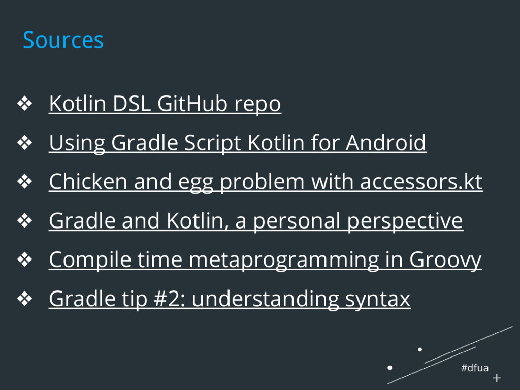 #dfua Sources ❖ Kotlin DSL GitHub repo ❖ Using ...