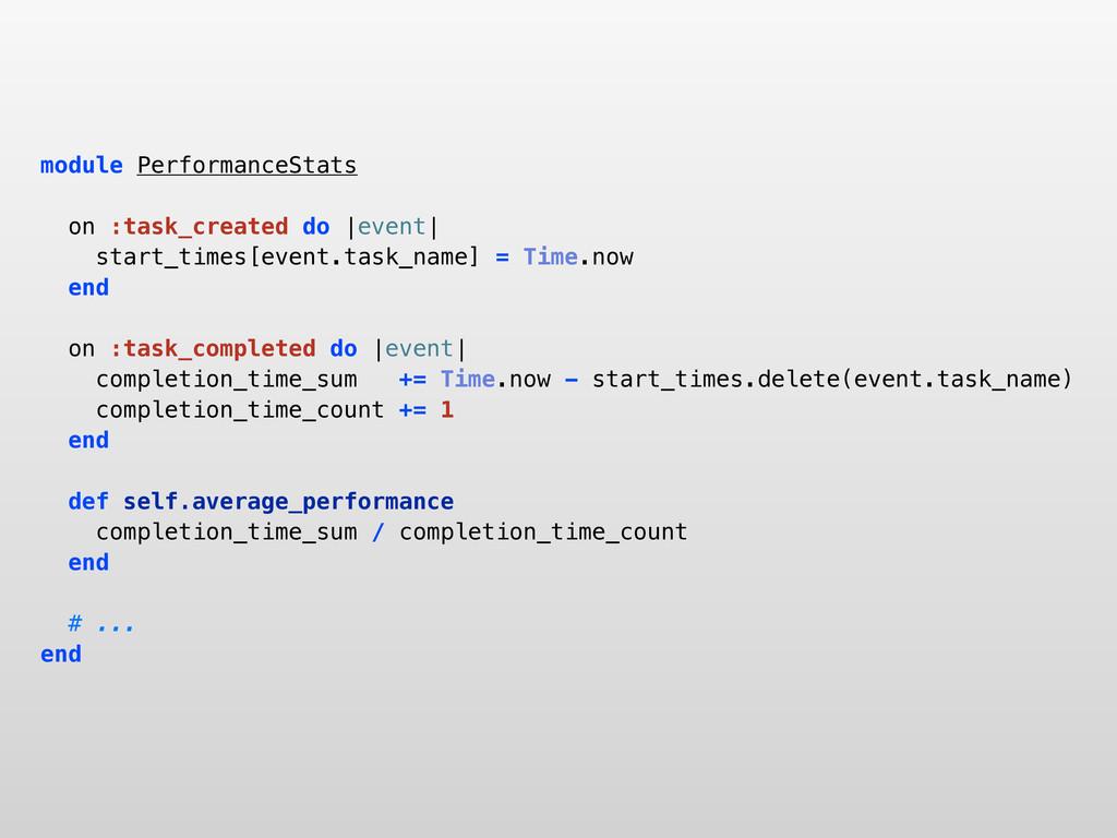 module PerformanceStats on :task_created do |ev...