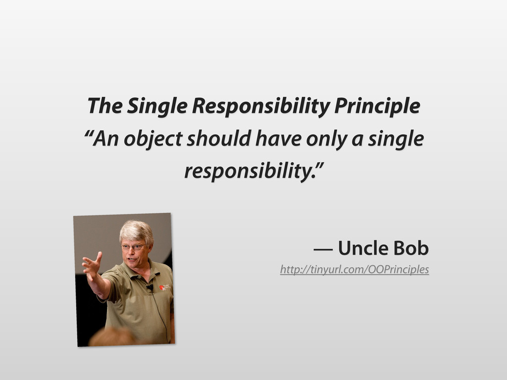 """The Single Responsibility Principle """"An object ..."""
