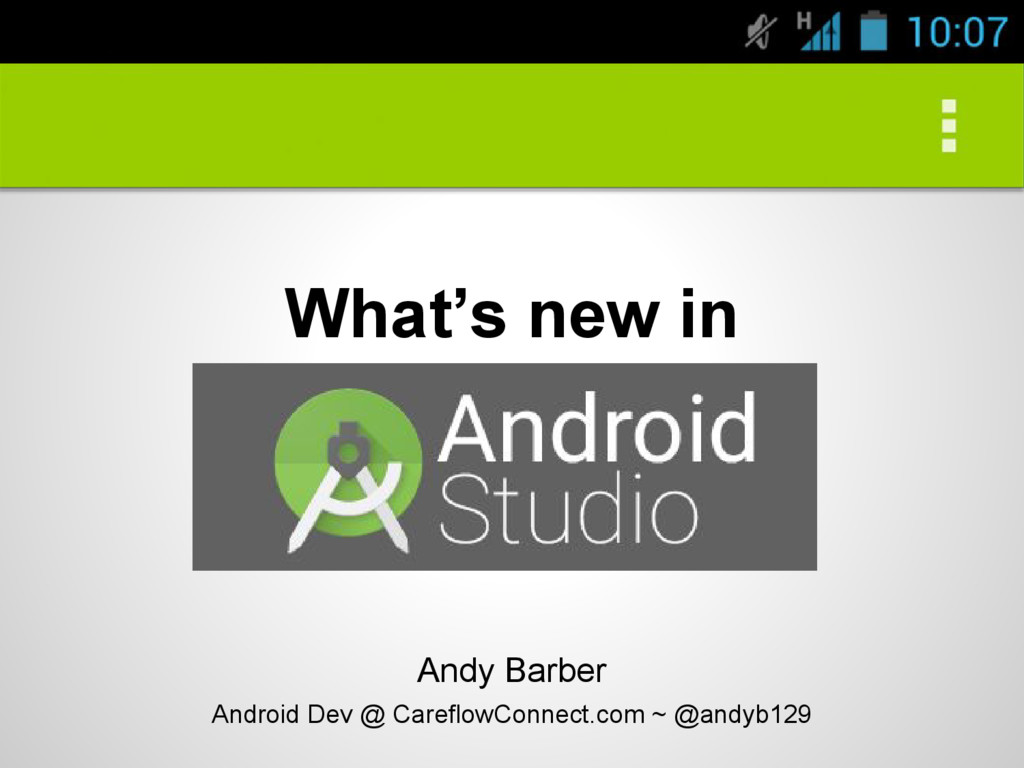 What's new in Andy Barber Android Dev @ Careflo...