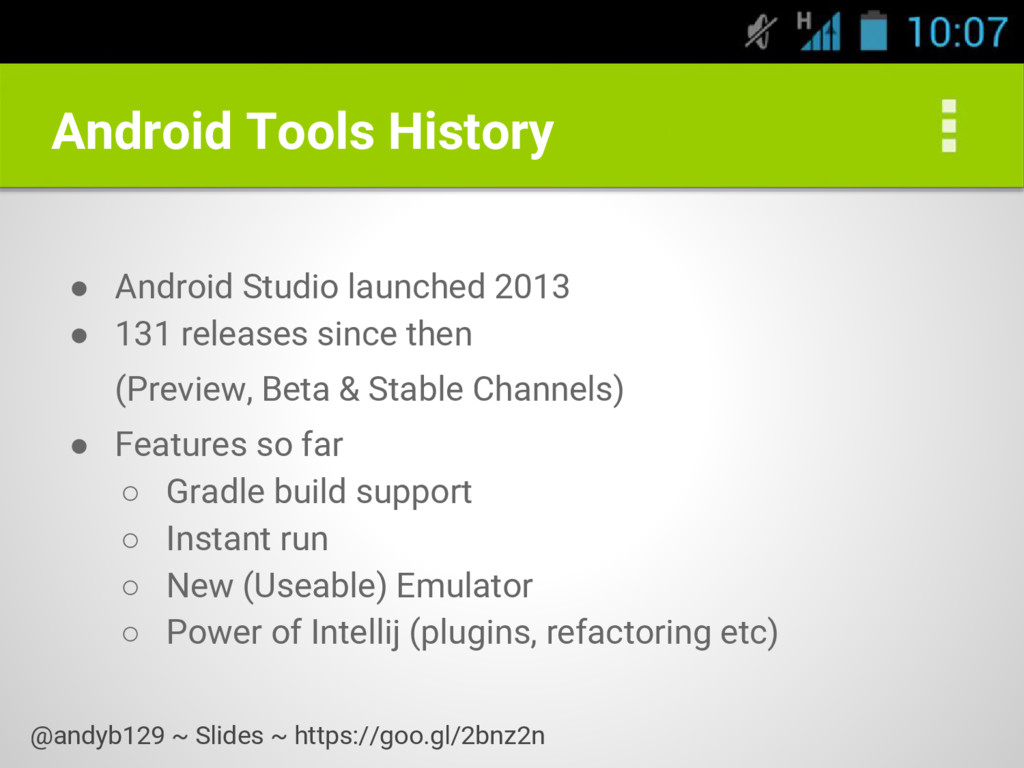 Android Tools History ● Android Studio launched...