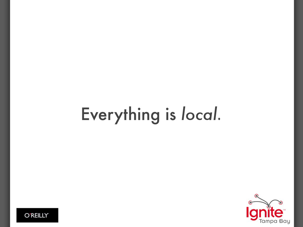 Everything is local.