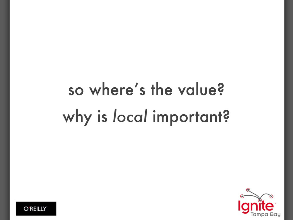 so where's the value? why is local important?