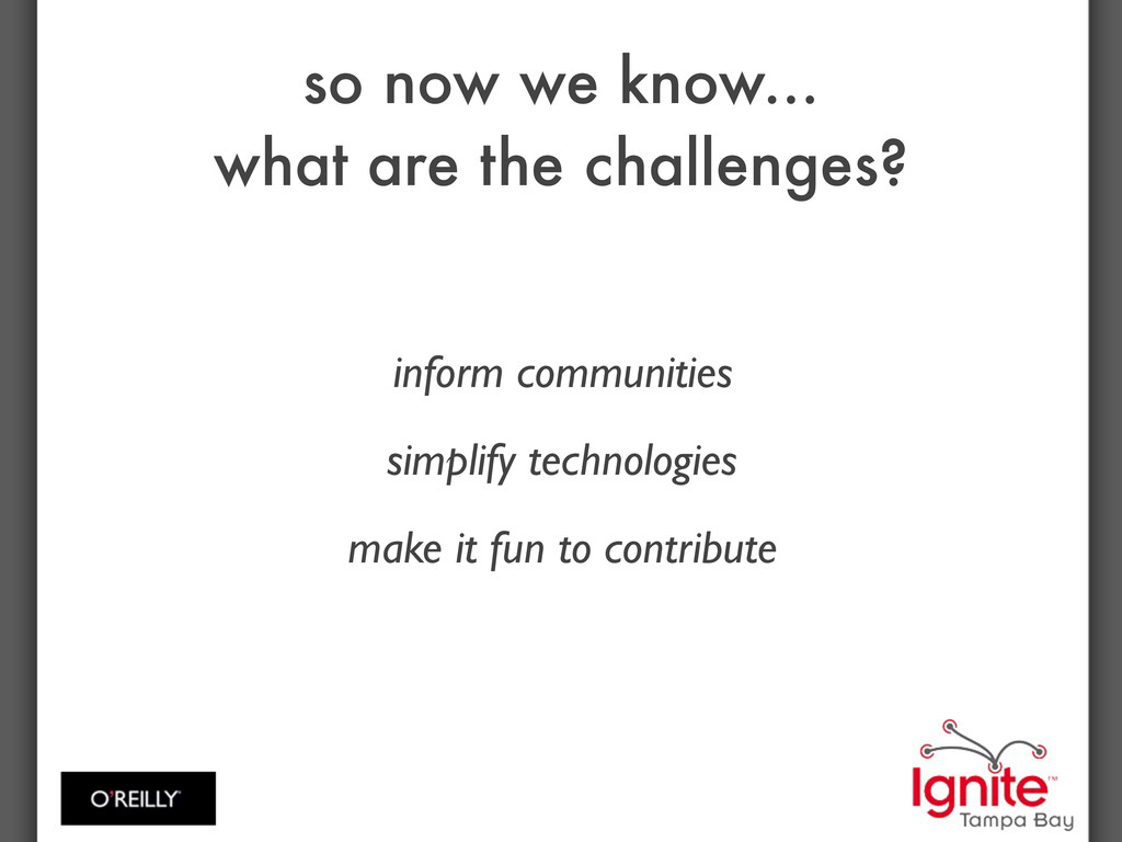 so now we know... what are the challenges? info...