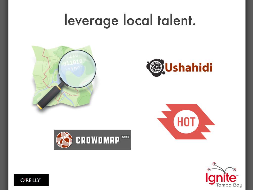 leverage local talent.