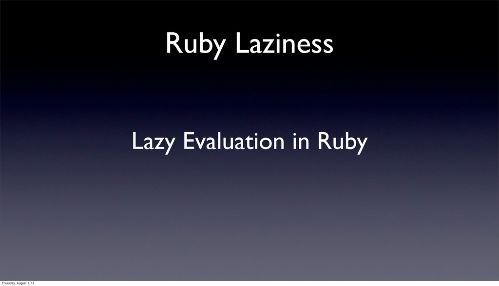Ruby Laziness Lazy Evaluation in Ruby Thursday,...