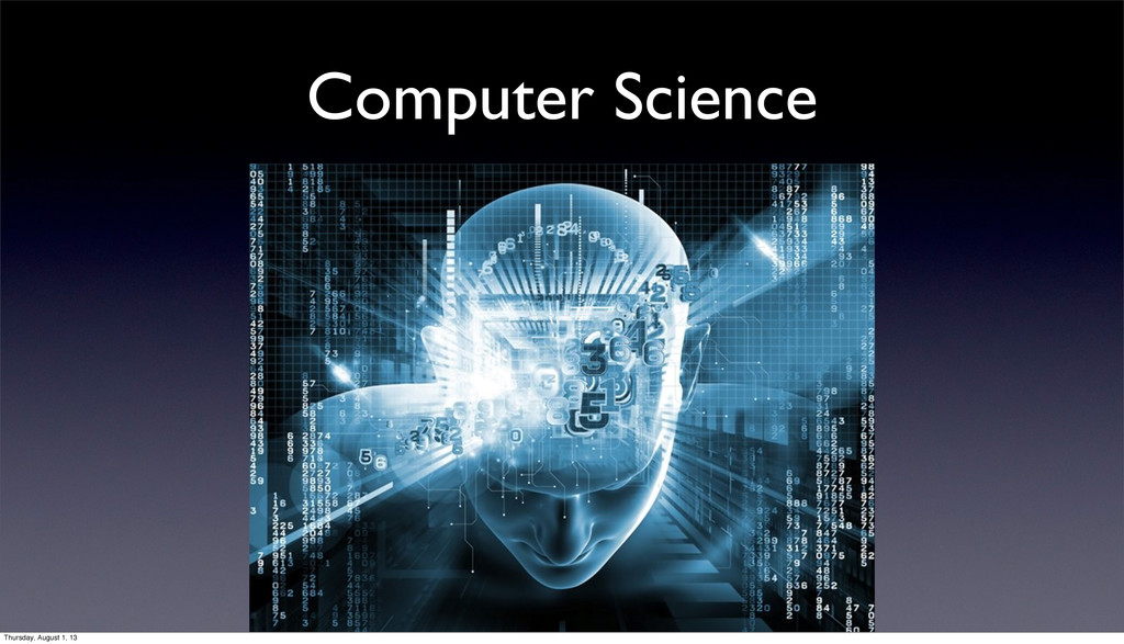 Computer Science Thursday, August 1, 13