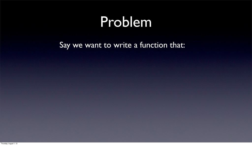 Problem Say we want to write a function that: T...