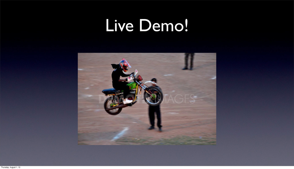 Live Demo! Thursday, August 1, 13