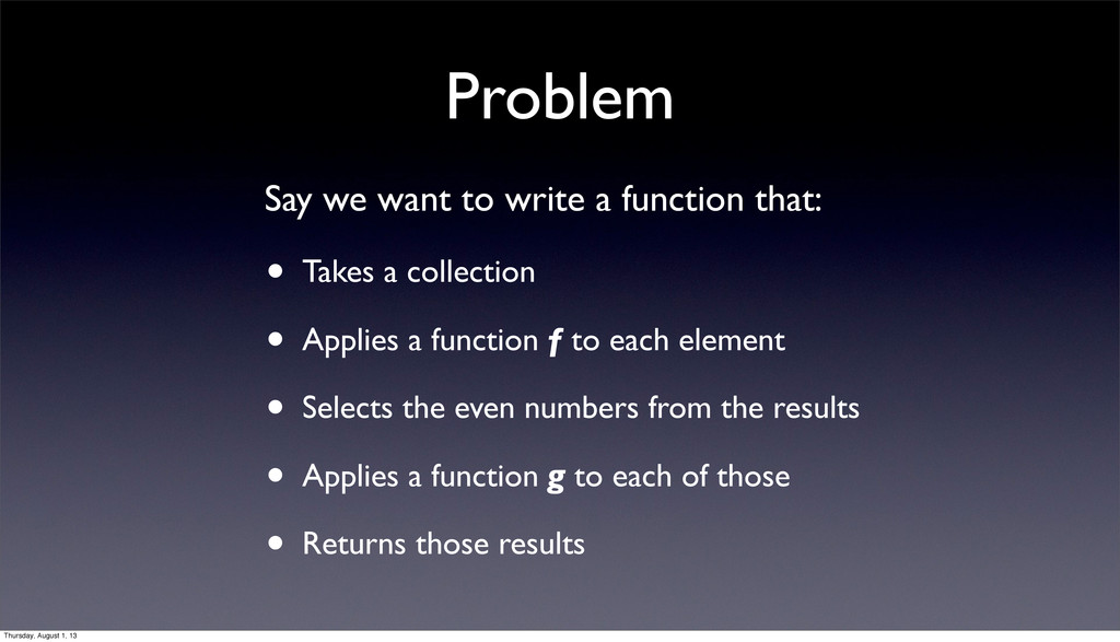 Problem Say we want to write a function that: •...