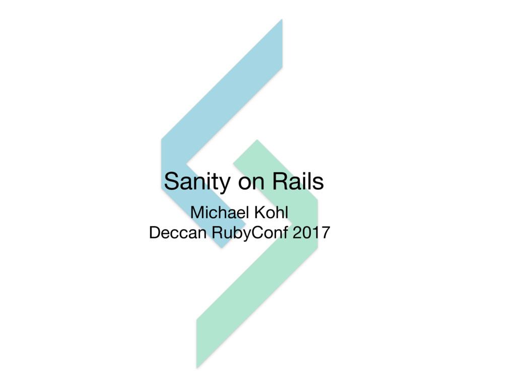 Sanity on Rails Michael Kohl  Deccan RubyConf 2...
