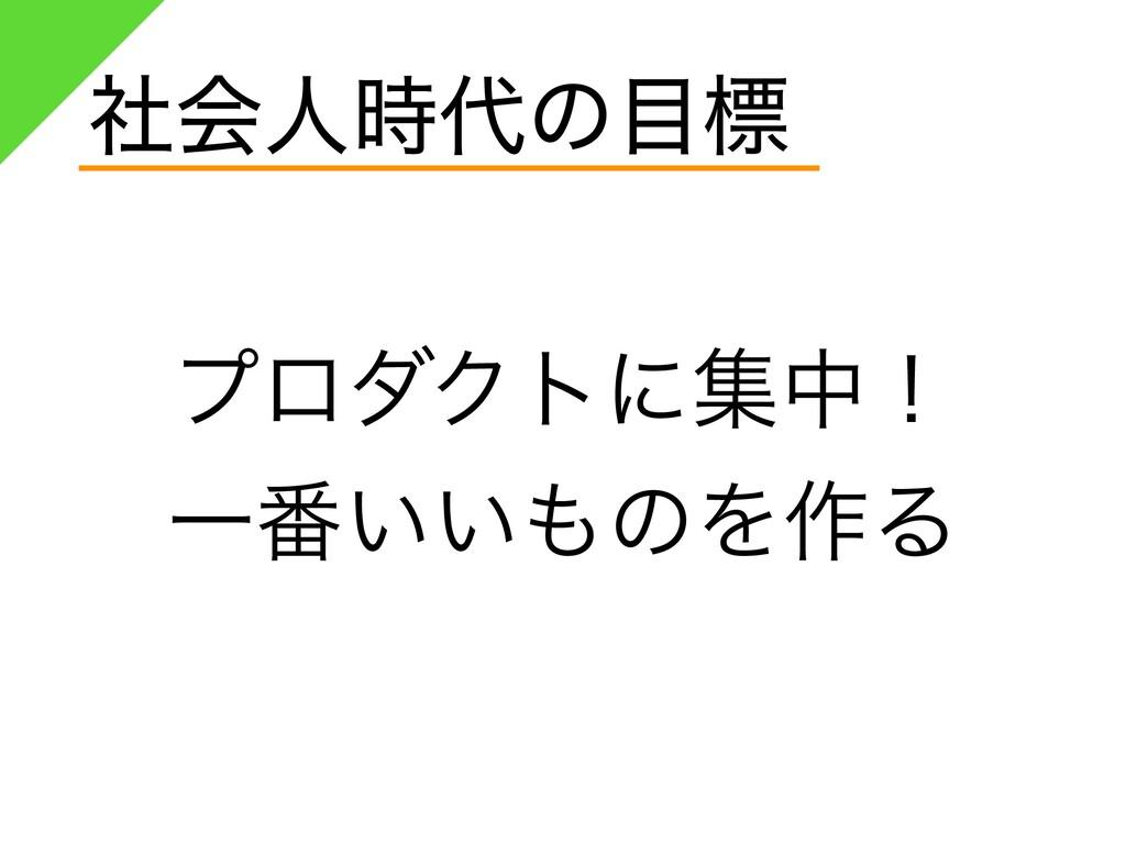 ࣾձਓͷඪ ϓϩμΫτʹूதʂ Ұ൪͍͍ͷΛ࡞Δ