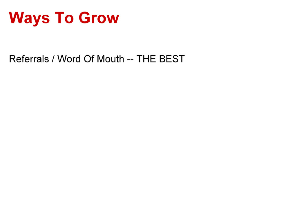 Ways To Grow Referrals / Word Of Mouth -- THE B...