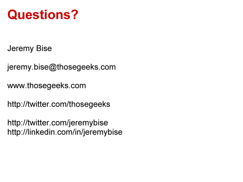Questions? Jeremy Bise jeremy.bise@thosegeeks.c...