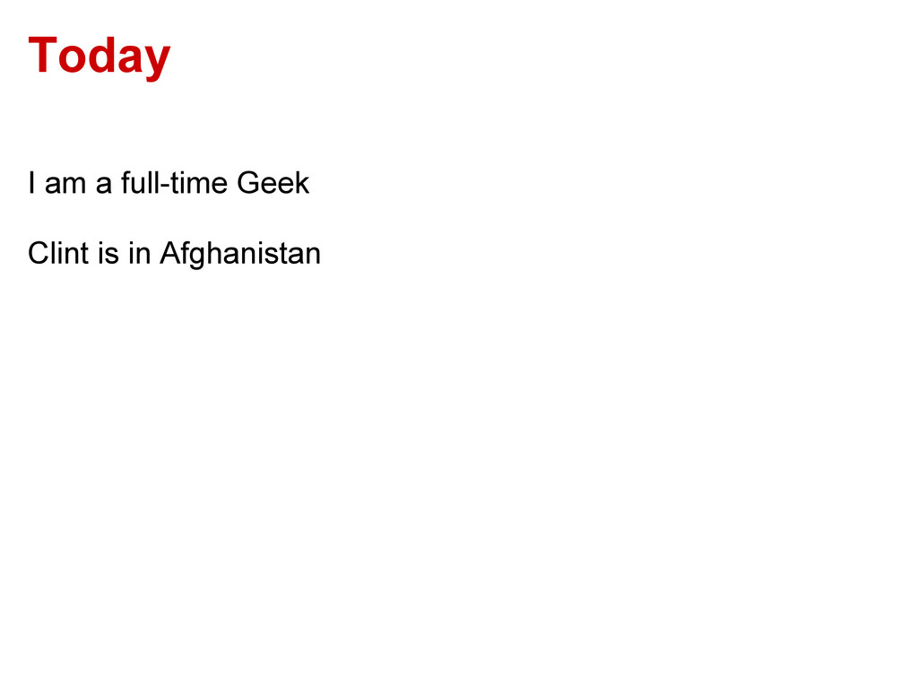 Today I am a full-time Geek Clint is in Afghani...