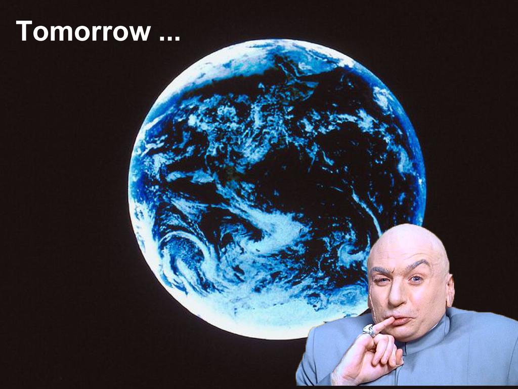 Tomorrow ...