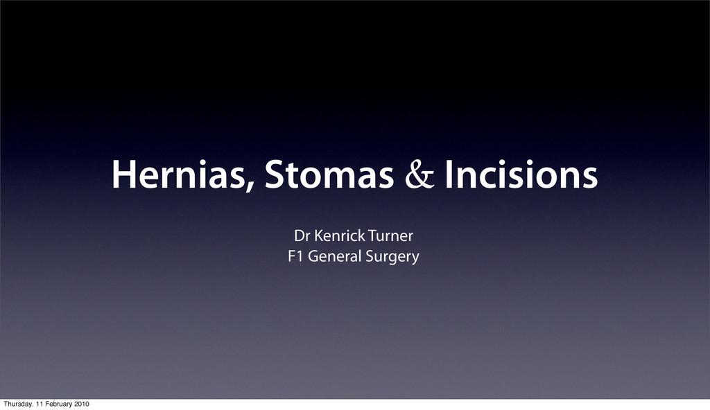 Hernias, Stomas & Incisions Dr Kenrick Turner F...