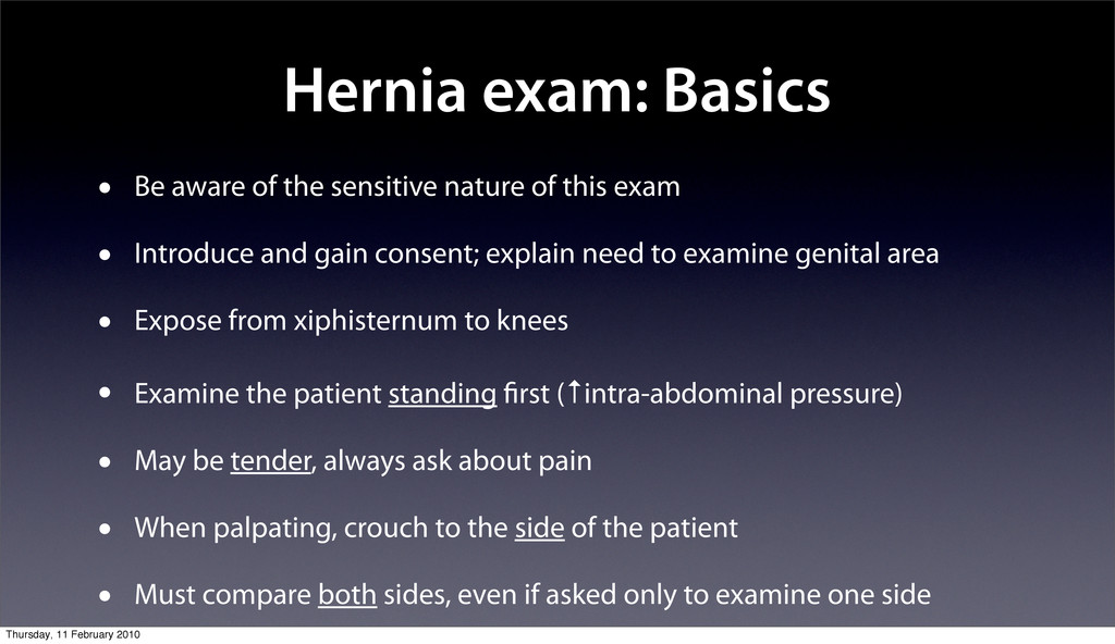 Hernia exam: Basics • Be aware of the sensitive...