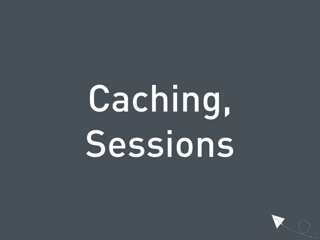 Caching, Sessions